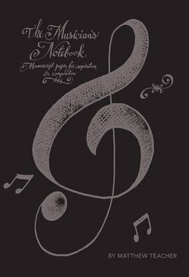 The Musician's Notebook by Matthew Teacher
