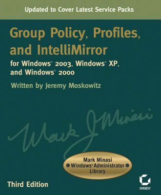 Group Policy, Profiles, and IntelliMirror for Windows 2003, Windows XP and Windows 2000 by Jeremy Moskowitz
