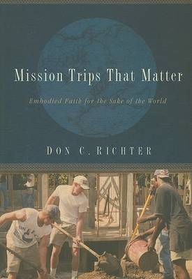 Mission Trips That Matter by Don C Richter