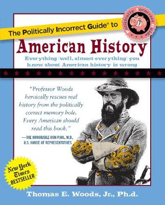Politically Incorrect Guide to American History by Thomas E. Woods