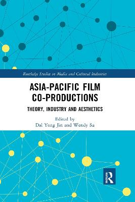 Asia-Pacific Film Co-productions: Theory, Industry and Aesthetics by Dal Yong Jin