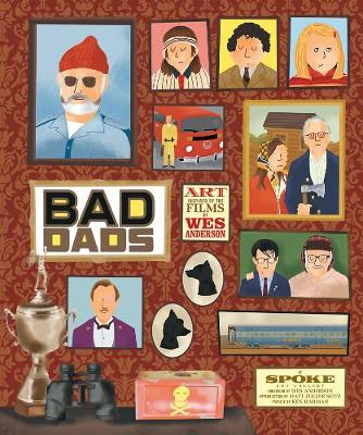 Wes Anderson Collection: Bad Dads: Art Inspired by the Films of W by Matt Zoller Seitz