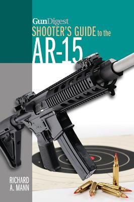 Gun Digest Shooter's Guide to the AR-15 by Richard A. Mann