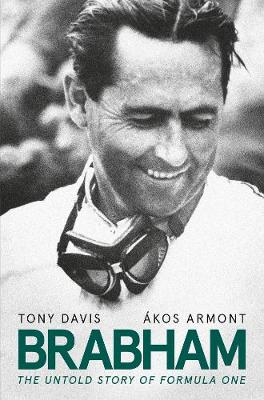 Brabham: The Untold Story of Formula One and Australia's greatest ever racing driver by Tony Davis