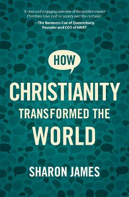 How Christianity Transformed the World by Sharon James