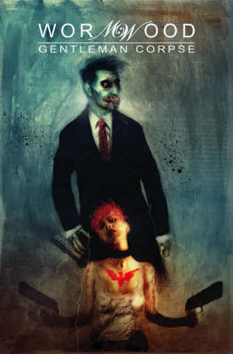 Wormwood, Gentleman Corpse Volume 1 by Ben Templesmith