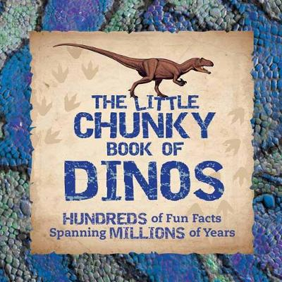 Little Chunky Book of Dinosaurs: Hundreds of Fun Facts Spanning Millions of Years by Kelly Gauthier