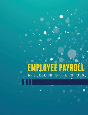 Employee Payroll Record Book by Speedy Publishing LLC