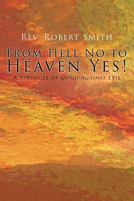 From Hell No to Heaven Yes by Robert Smith