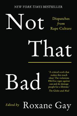 Not That Bad: Dispatches from Rape Culture by Roxane Gay