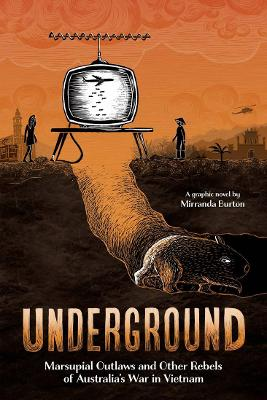 Underground: Marsupial Outlaws and Other Rebels of Australia's War in Vietnam book
