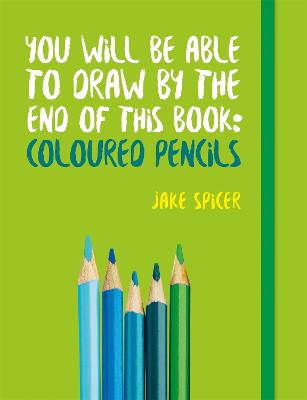 You Will be Able to Draw by the End of This Book: Coloured Pencils book