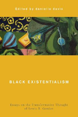 Black Existentialism: Essays on the Transformative Thought of Lewis R. Gordon by danielle davis