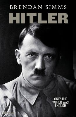Hitler: Only the World Was Enough by Brendan Simms