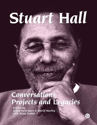 Stuart Hall - Conversations, Projects and Legacies by Julian Henriques