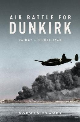 Air Battle for Dunkirk by Norman Franks