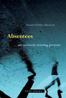 Absentees - On Variously Missing Persons by Daniel Heller-roazen