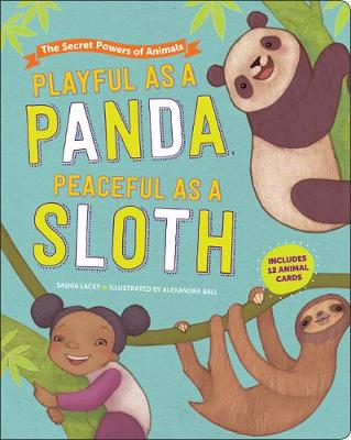 Playful as a Panda, Peaceful as a Sloth: The Secret Powers of Animals by Saskia Lacey