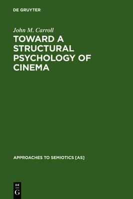 Toward a Structural Psychology of Cinema by John M. Carroll