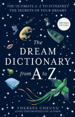 The The Dream Dictionary from A to Z [Revised edition]: The Ultimate A-Z to Interpret the Secrets of Your Dreams by Theresa Cheung