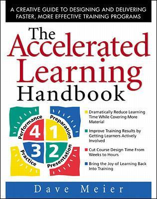 The Accelerated Learning Handbook: A Creative Guide to Designing and Delivering Faster, More Effective Training Programs by Dave Meier