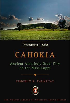 Cahokia by Timothy R. Pauketat