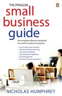 Penguin Small Business Guide: The Complete Reference Handbook For Small To Medium Enterprises book