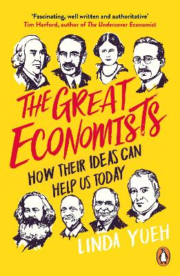 The The Great Economists: How Their Ideas Can Help Us Today by Linda Yueh