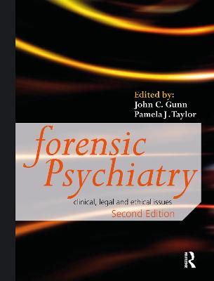 Forensic Psychiatry: Clinical, Legal and Ethical Issues by John Gunn