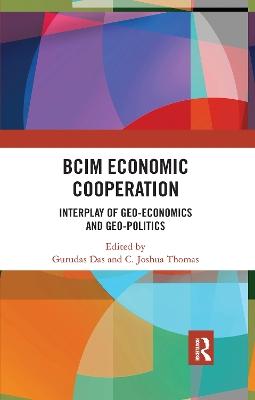 BCIM Economic Cooperation: Interplay of Geo-economics and Geo-politics by Gurudas Das