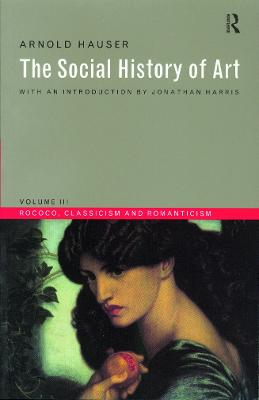 The Social History of Art Rococo, Classicism and Romanticism v.3 by Arnold Hauser