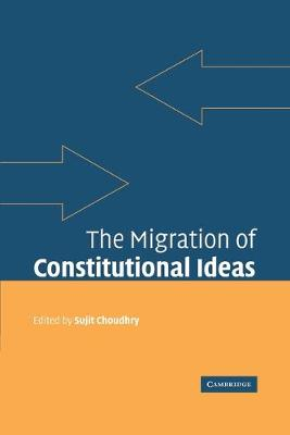 The Migration of Constitutional Ideas by Sujit Choudhry