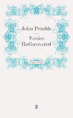 Venice Rediscovered by John Pemble