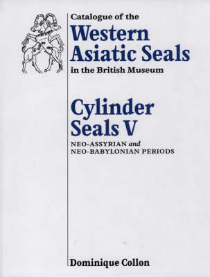 Catalogue of the Western Asiatic Seals in the British Museum by Dominique Collon