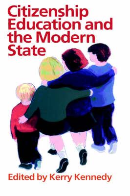 Citizenship Education and the Modern State by Kerry Kennedy