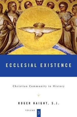 Christian Community in History Ecclesial Existence v. 3 by Roger Haight