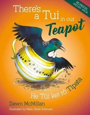 There's a Tui in our Teapot by Dawn McMillan
