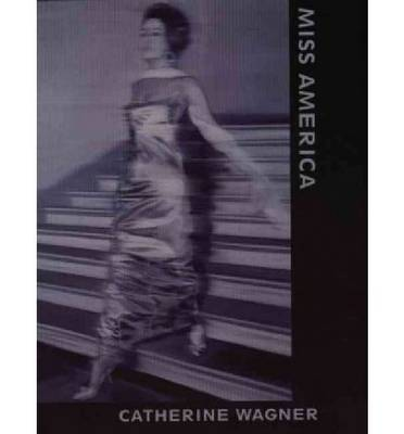 Miss America by Catherine Wagner