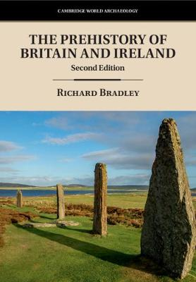 The Cambridge World Archaeology: The Prehistory of Britain and Ireland by Richard Bradley