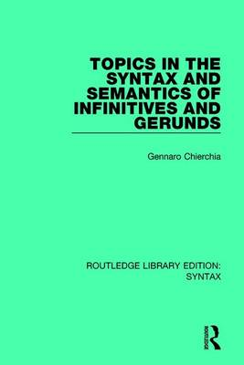 Topics in the Syntax and Semantics of Infinitives and Gerunds book