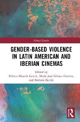 Gender-Based Violence in Latin American and Iberian Cinemas book