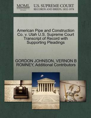 American Pipe and Construction Co. V. Utah U.S. Supreme Court Transcript of Record with Supporting Pleadings by Gordon Johnson