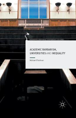 Academic Barbarism, Universities and Inequality by Michael O'Sullivan