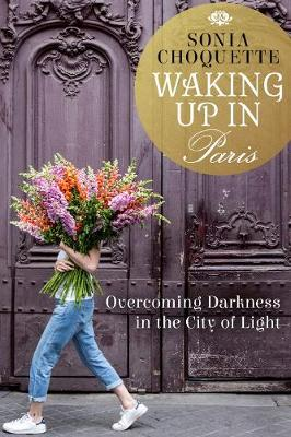 Waking Up In Paris: Overcoming Darkness In The City Of Light by Sonia Choquette
