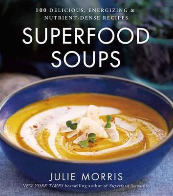 Superfood Soups by Julie Morris