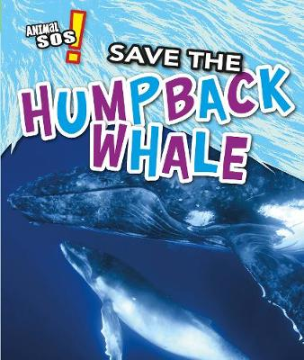 Save the Humpback Whale by Louise Spilsbury