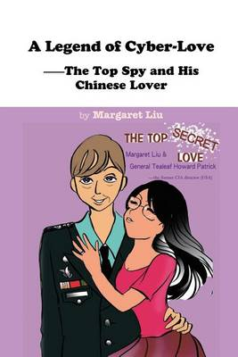 A Legend of Cyber-Love: The Top Spy and His Chinese Lover by Margaret Liu