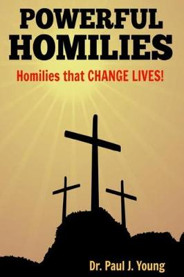 Powerful Homilies by Paul J. Young