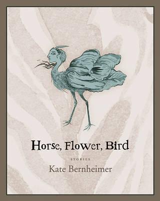 Horse, Flower, Bird by Kate Bernheimer