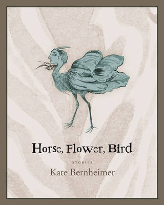 Horse, Flower, Bird by Kate Bernheimer